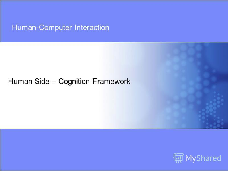 Human Side – Cognition Framework Human-Computer Interaction