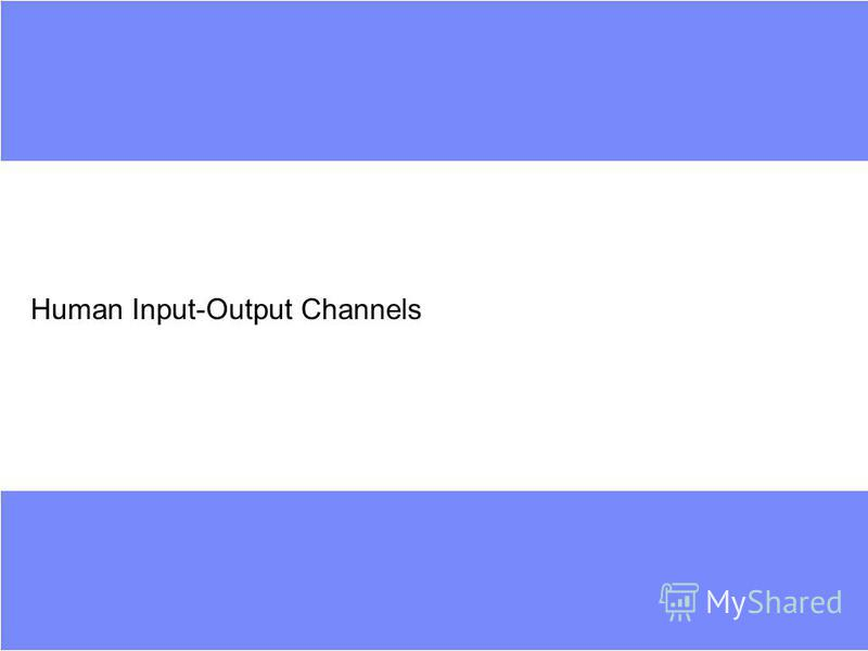 Human Input-Output Channels