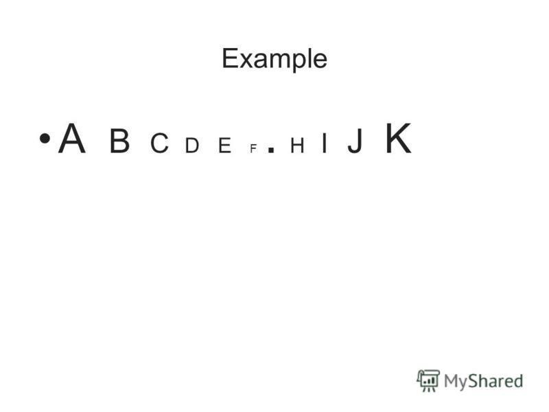 Example A B C D E F. H I J K