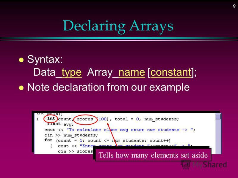 8 Use of Array for Our Problem l Store elements in array as read in l Go back and access for deviations Note declaration