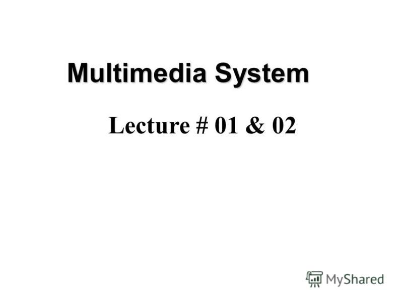 Multimedia System Lecture # 01 & 02