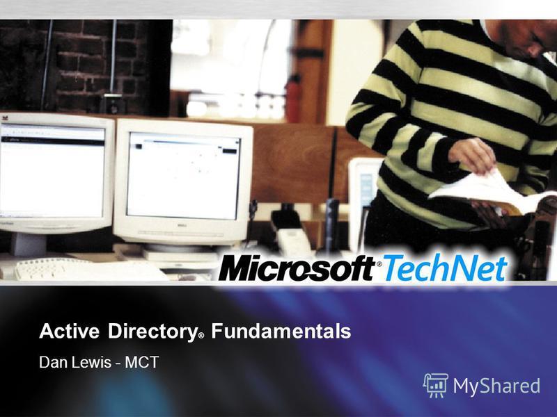 Active Directory ® Fundamentals Dan Lewis - MCT