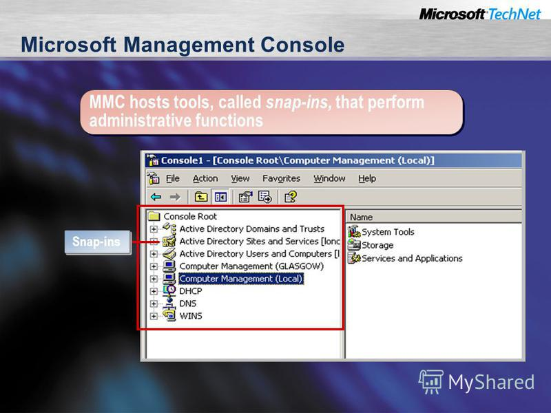 Microsoft Management Console Snap-ins MMC hosts tools, called snap-ins, that perform administrative functions
