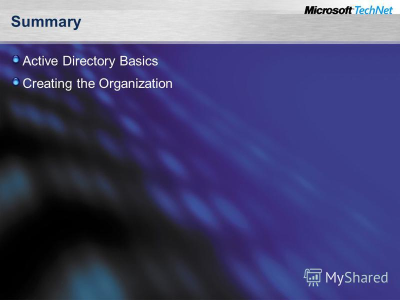 Summary Active Directory Basics Creating the Organization