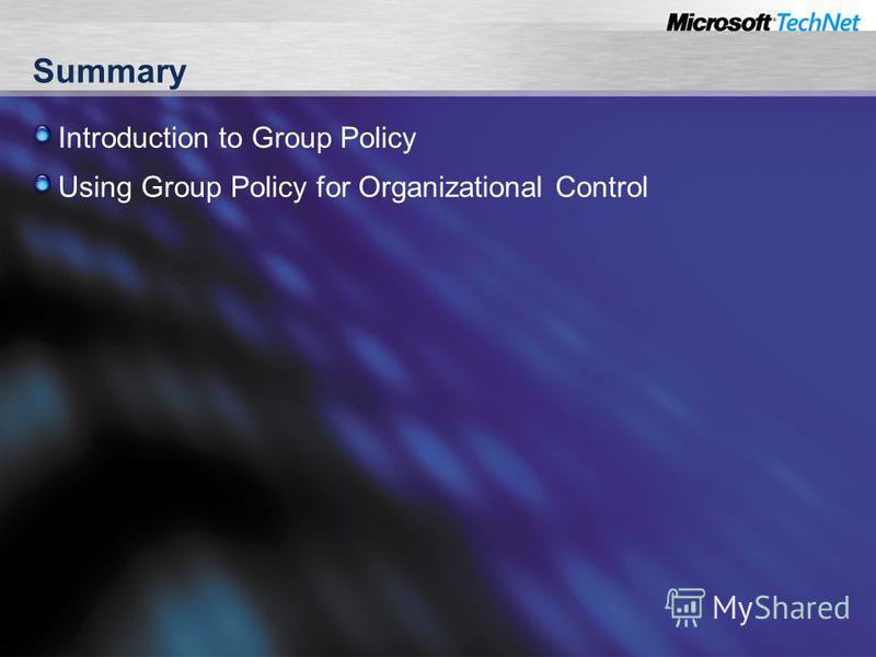 Summary Introduction to Group Policy Using Group Policy for Organizational Control