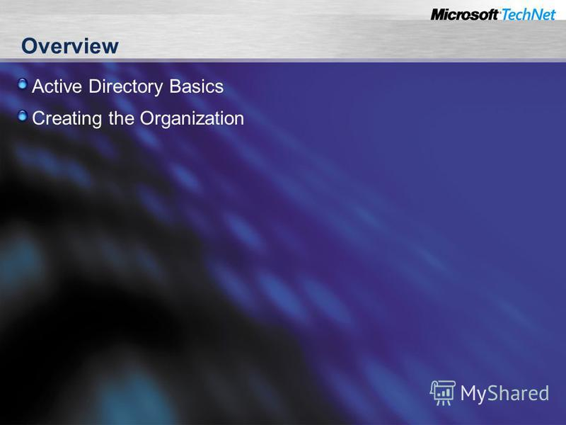 Overview Active Directory Basics Creating the Organization