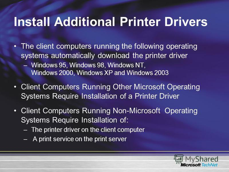 Install Additional Printer Drivers The client computers running the following operating systems automatically download the printer driver –Windows 95, Windows 98, Windows NT, Windows 2000, Windows XP and Windows 2003 Client Computers Running Other Mi