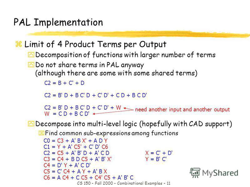 CS 150 - Fall 2000 - Combinational Examples - 11 C0 = C3 + A' B X' + A D Y C1 = Y + A' C5' + C' D' C6 C2 = C5 + A' B' D + A' C D C3 = C4 + B D C5 + A' B' X' C4 = D' Y + A' C D' C5 = C' C4 + A Y + A' B X C6 = A C4 + C C5 + C4' C5 + A' B' C X = C' + D'