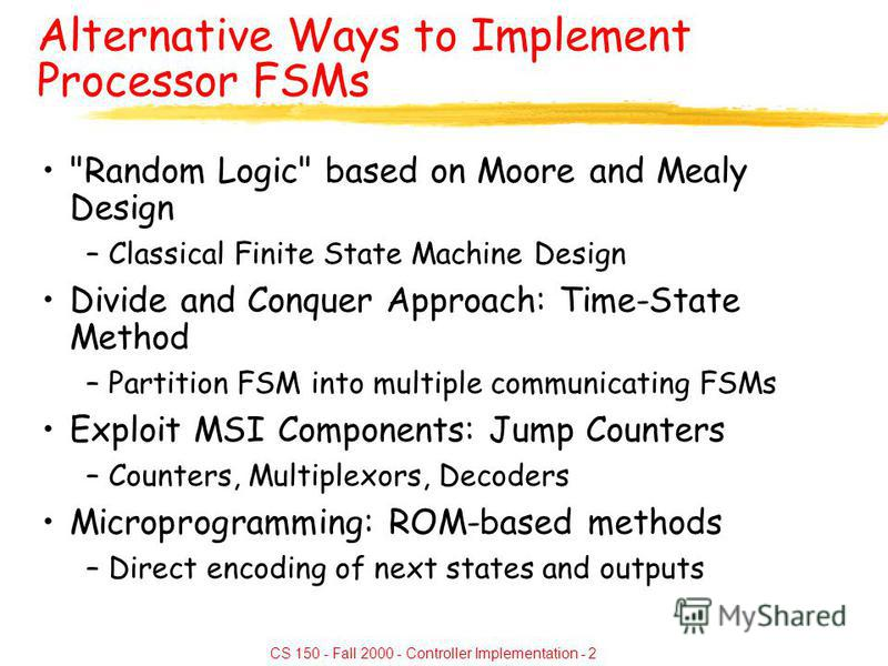 CS 150 - Fall 2000 - Controller Implementation - 2 Alternative Ways to Implement Processor FSMs