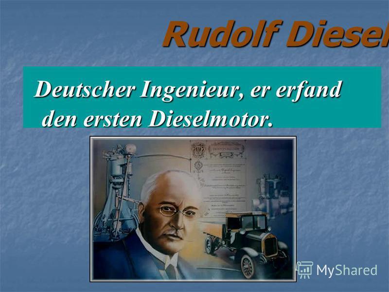 Rudolf Diesel Deutscher Ingenieur, er erfand den ersten Dieselmotor. Deutscher Ingenieur, er erfand den ersten Dieselmotor.