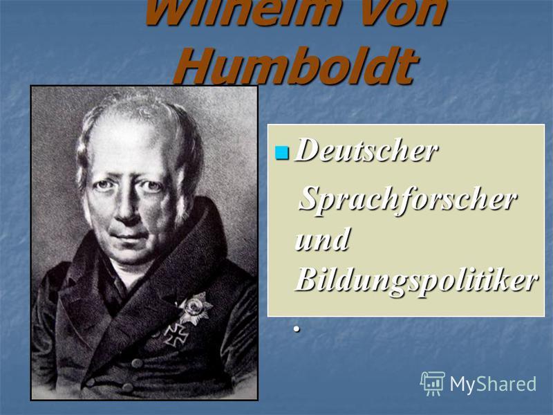 Wilhelm von Humboldt Deutscher Deutscher Sprachforscher und Bildungspolitiker. Sprachforscher und Bildungspolitiker.