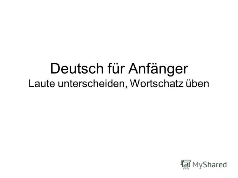 Deutsch für Anfänger Laute unterscheiden, Wortschatz üben