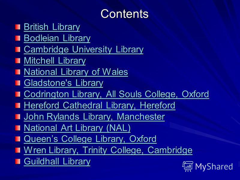 Contents British Library British Library Bodleian Library Bodleian Library Cambridge University Library Cambridge University Library Mitchell Library Mitchell Library National Library of Wales National Library of Wales Gladstone's Library Gladstone's