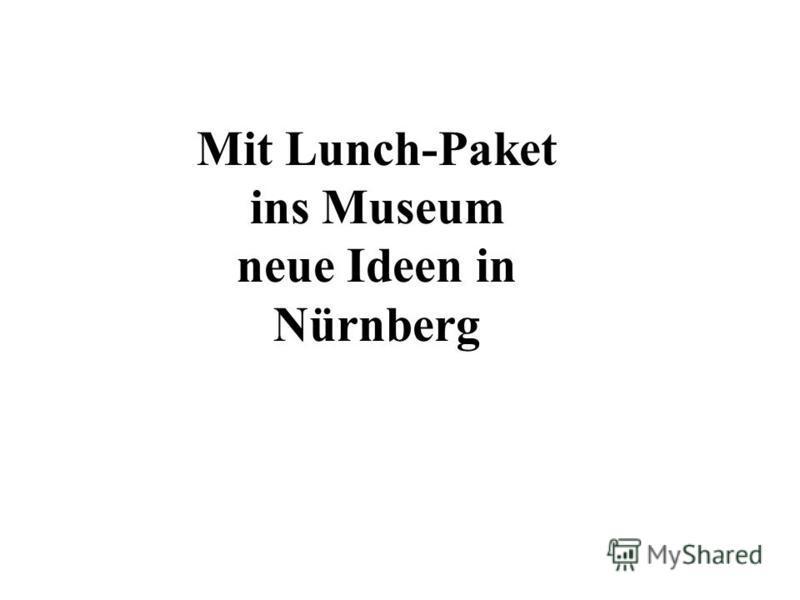 Mit Lunch-Paket ins Museum neue Ideen in Nürnberg