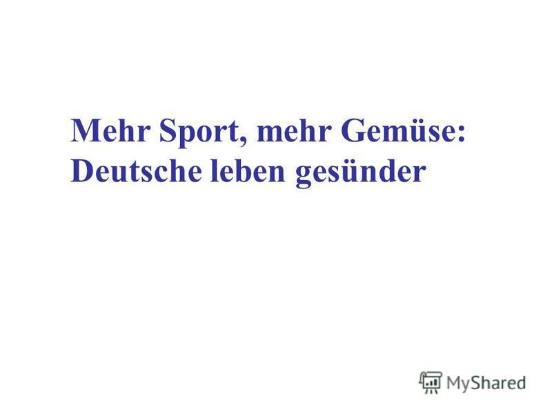 Mehr Sport, mehr Gemüse: Deutsche leben gesünder