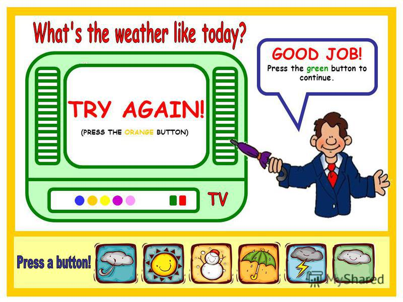 In the USA the weather is snowy. GOOD JOB! Press the green button to continue. TRY AGAIN! (PRESS THE BLUE BUTTON) TRY AGAIN! (PRESS THE YELLOW BUTTON) TRY AGAIN! (PRESS THE PURPLE BUTTON) TRY AGAIN! (PRESS THE PINK BUTTON) TRY AGAIN! (PRESS THE ORANG