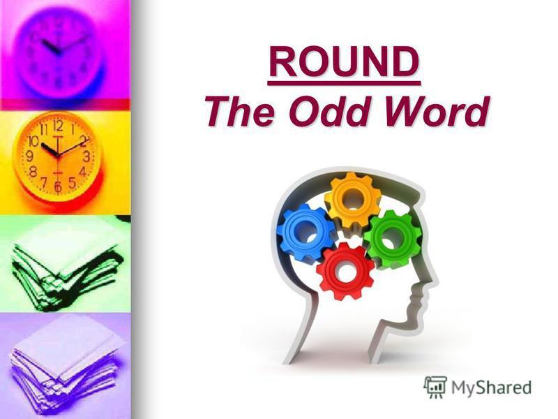 ROUND The Odd Word