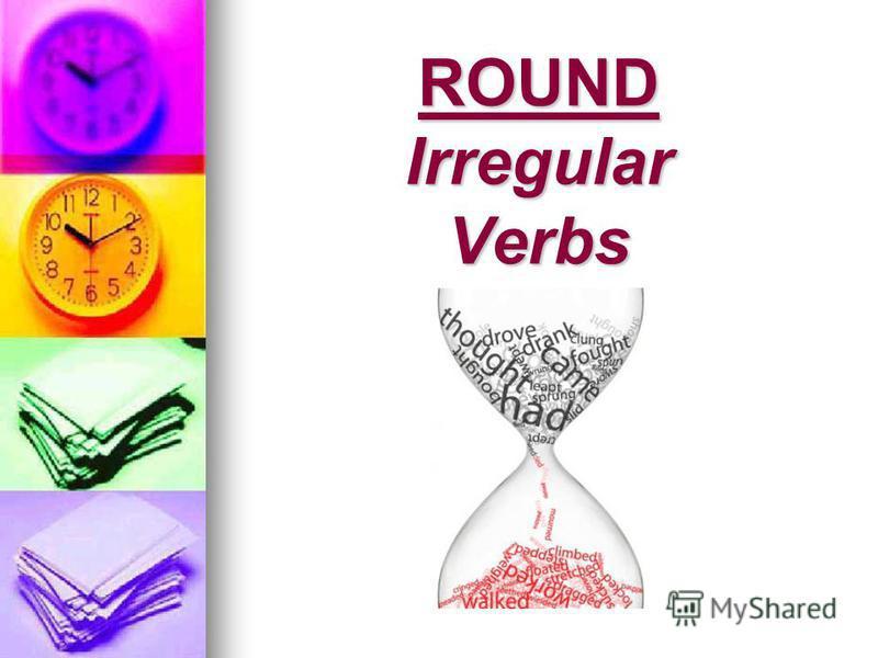 ROUND Irregular Verbs