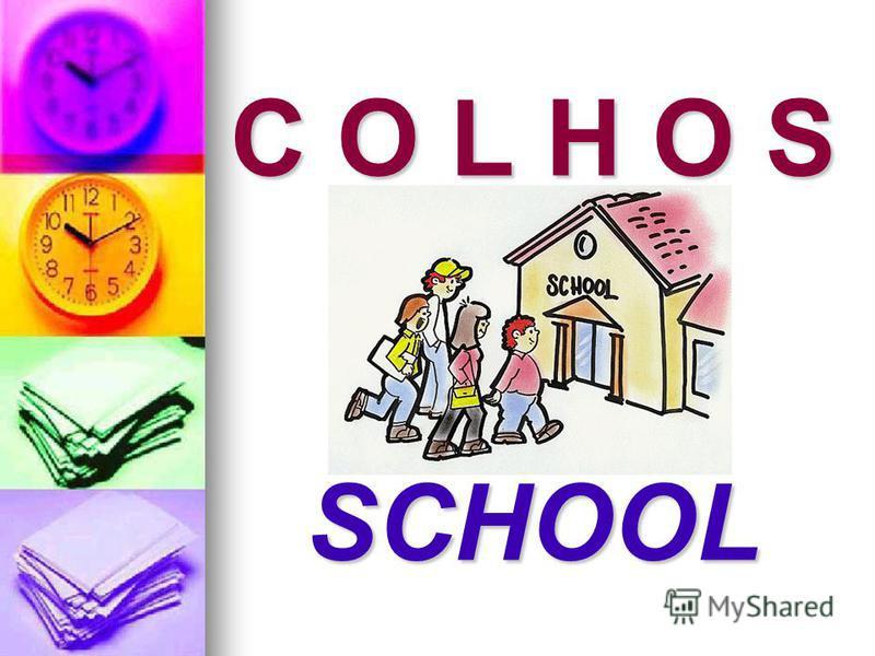 C O L H O S SCHOOL