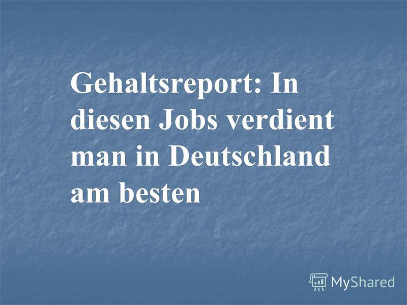 Gehaltsreport: In diesen Jobs verdient man in Deutschland am besten