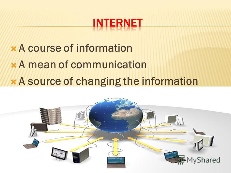 A course of information A mean of communication A source of changing the information