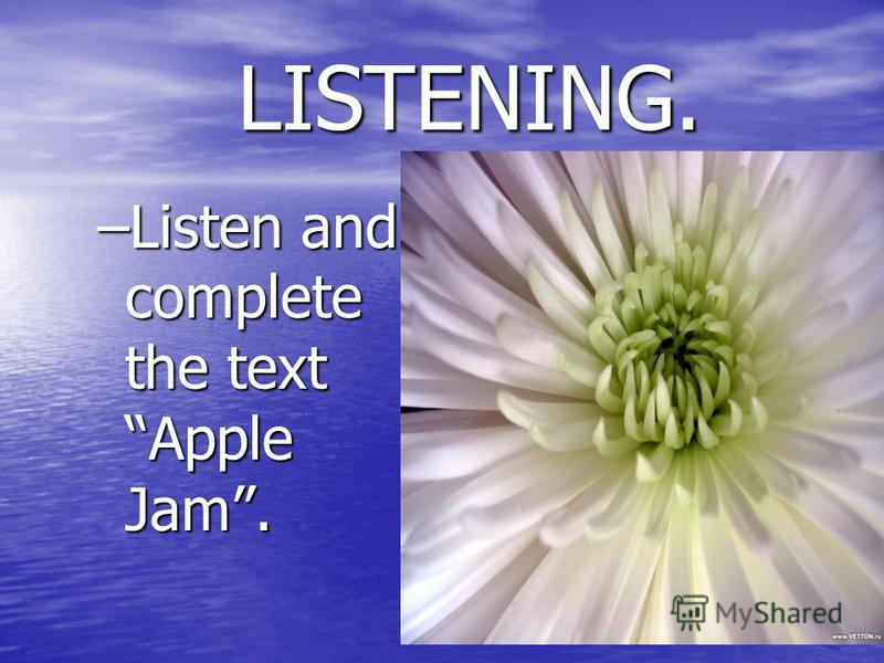 LISTENING. LISTENING. –Listen and complete the text Apple Jam.