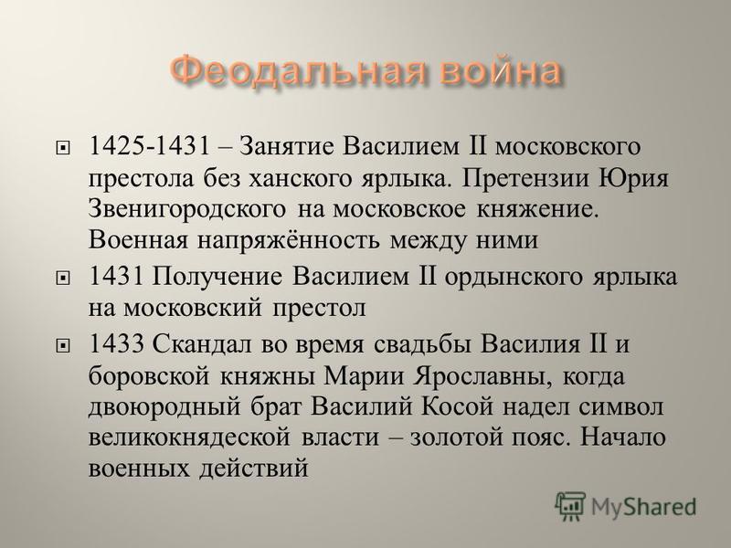 1425-1431 – Занятие Василием II московского престола без ханского ярлыка. Претензии Юрия Звенигородского на московское княжение. Военная напряжённость между ними 1431 Получение Василием II ордынского ярлыка на московский престол 1433 Скандал во время