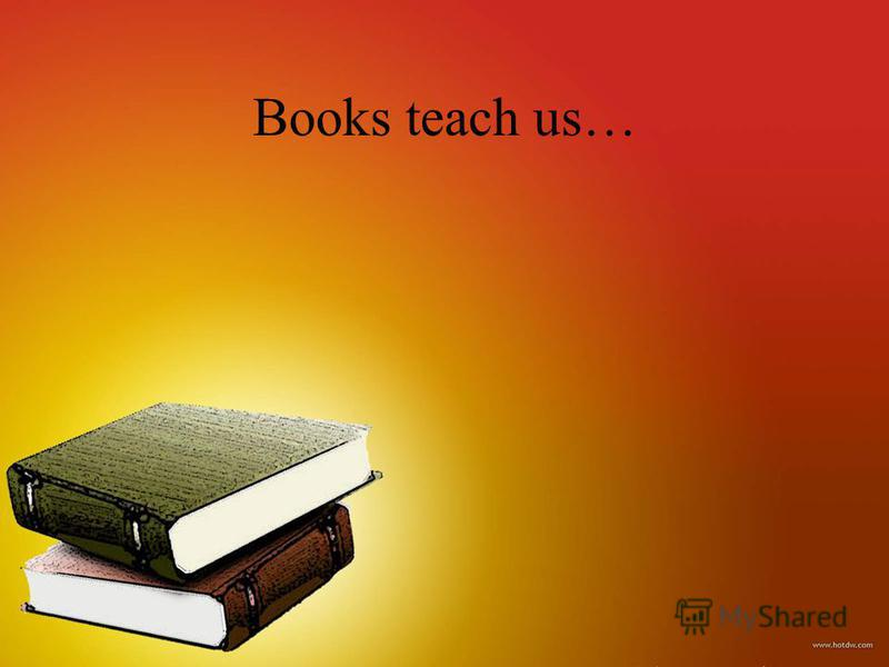 Books teach us…