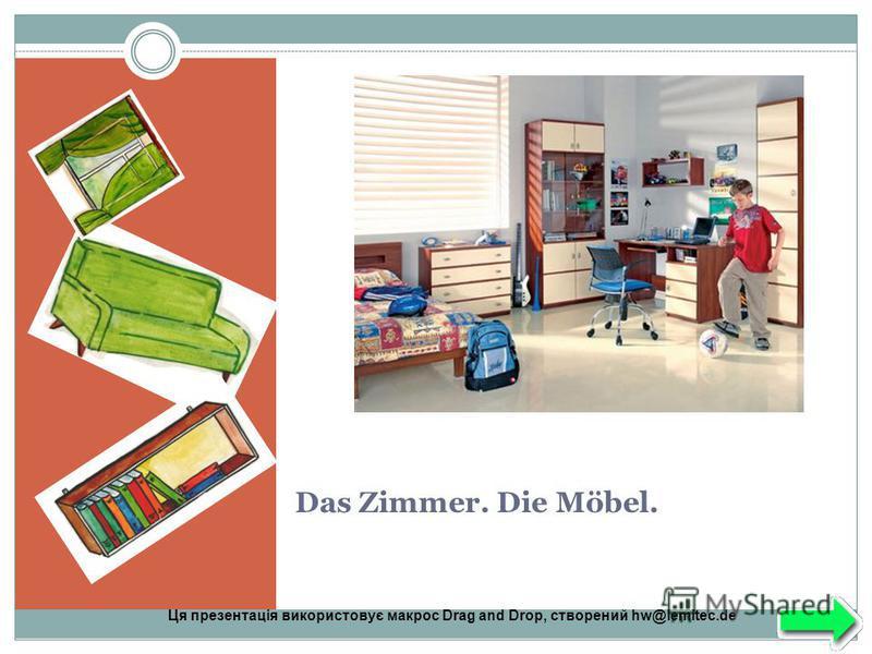 Ця презентація використовує макрос Drag and Drop, створений hw@lemitec.de Das Zimmer. Die Möbel.