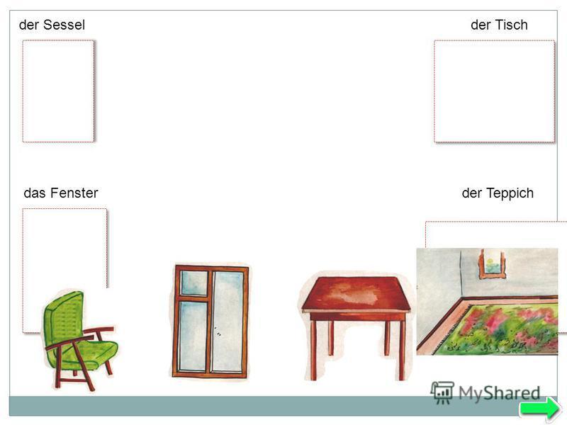 der Tischder Sessel das Fensterder Teppich