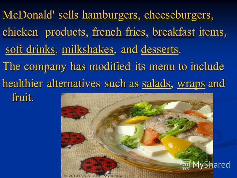 McDonald' sells hamburgers, cheeseburgers, McDonald' sells hamburgers, cheeseburgers, hamburgerscheeseburgershamburgerscheeseburgers chickenchicken products, french fries, breakfast items, french friesbreakfast chickenfrench friesbreakfast soft drink