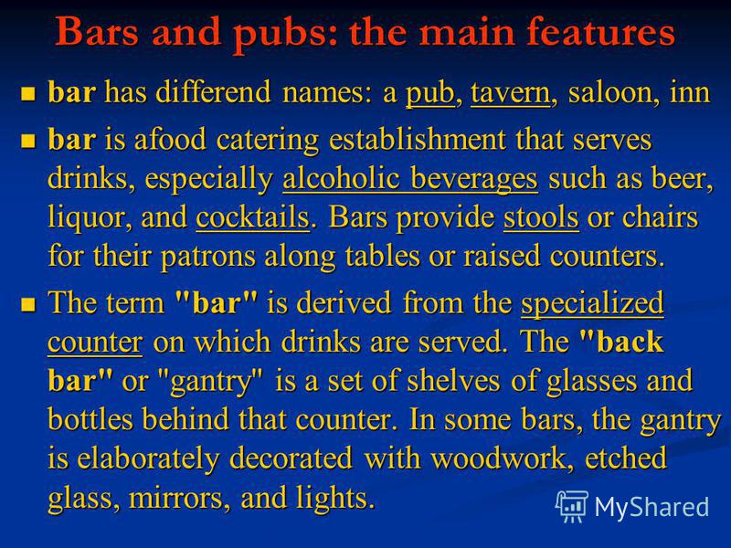 Bars and pubs: the main features bar has differend names: a pub, tavern, saloon, inn bar has differend names: a pub, tavern, saloon, innpubtavernpubtavern bar is afood catering establishment that serves drinks, especially alcoholic beverages such as