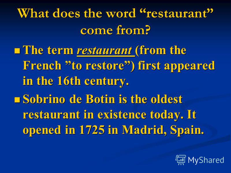 What does the word restaurant come from? The term restaurant (from the French to restore) first appeared in the 16th century. The term restaurant (from the French to restore) first appeared in the 16th century. Sobrino de Botin is the oldest restaura