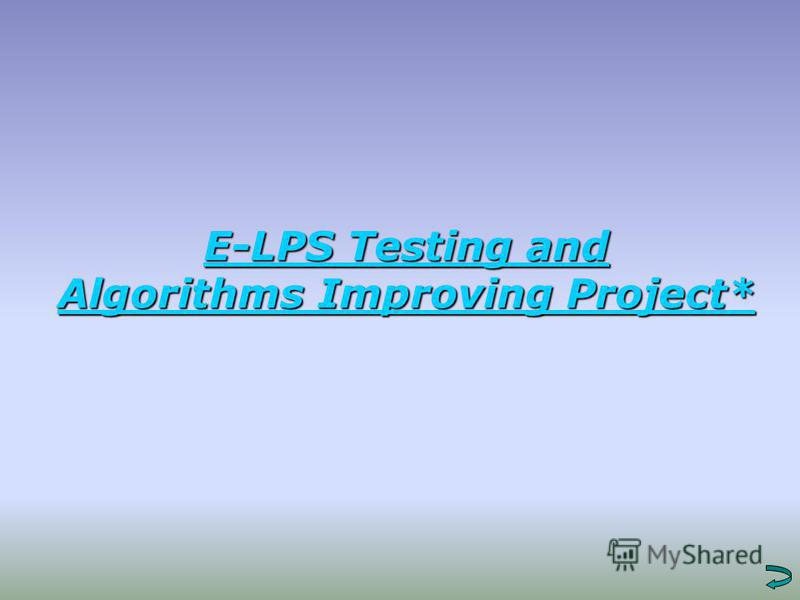 E-LPS Testing and E-LPS Testing and Algorithms Improving Project* Algorithms Improving Project*