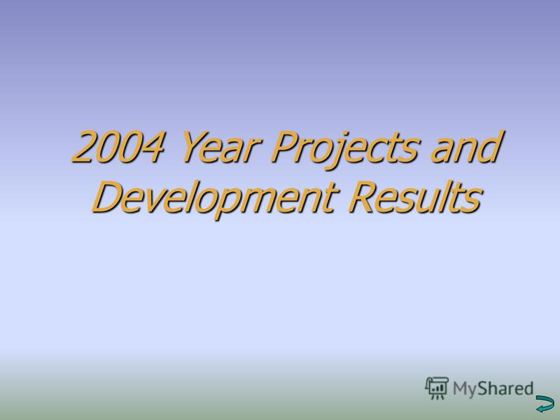 2004 Year Projects and Development Results