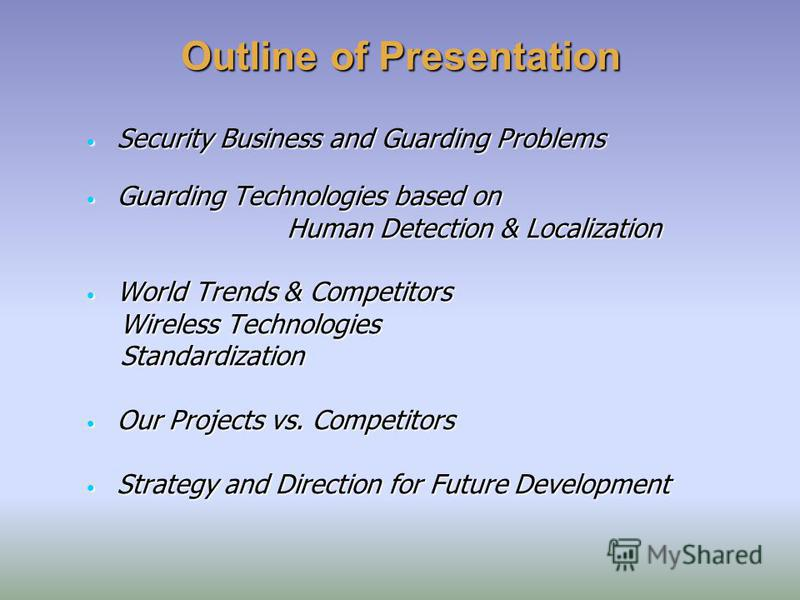 Outline of Presentation Security Business and Guarding Problems Security Business and Guarding Problems Guarding Technologies based on Guarding Technologies based on Human Detection & Localization Human Detection & Localization World Trends & Competi