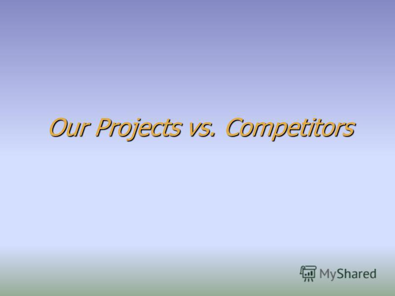 Our Projects vs. Competitors