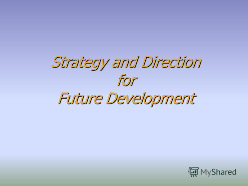 Strategy and Direction for Future Development
