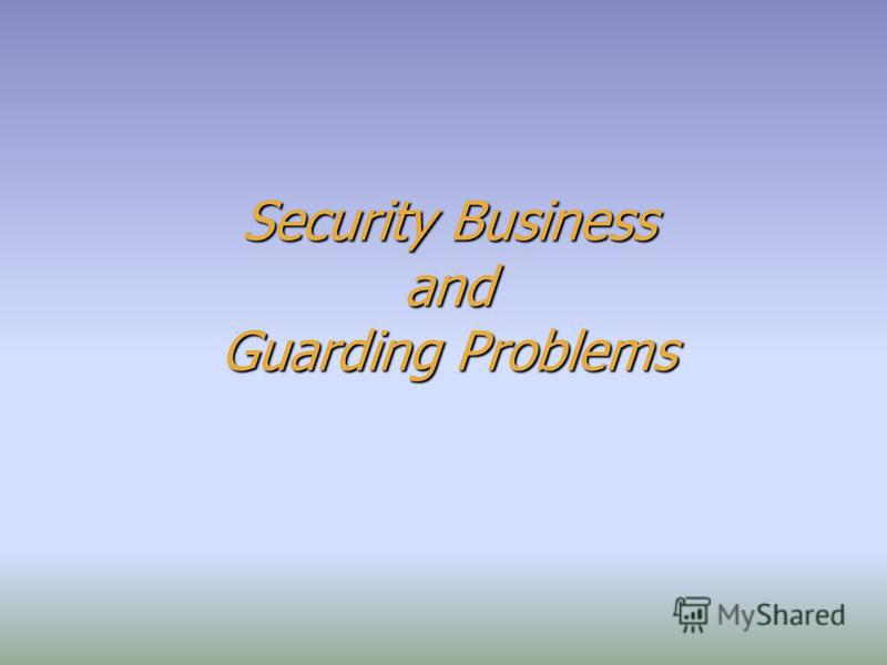 Security Business and Guarding Problems