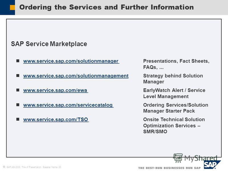 SAP AG 2003, Title of Presentation, Speaker Name 23 SAP Service Marketplace www.service.sap.com/solutionmanager Presentations, Fact Sheets, FAQs,... www.service.sap.com/solutionmanager www.service.sap.com/solutionmanagement Strategy behind Solution M