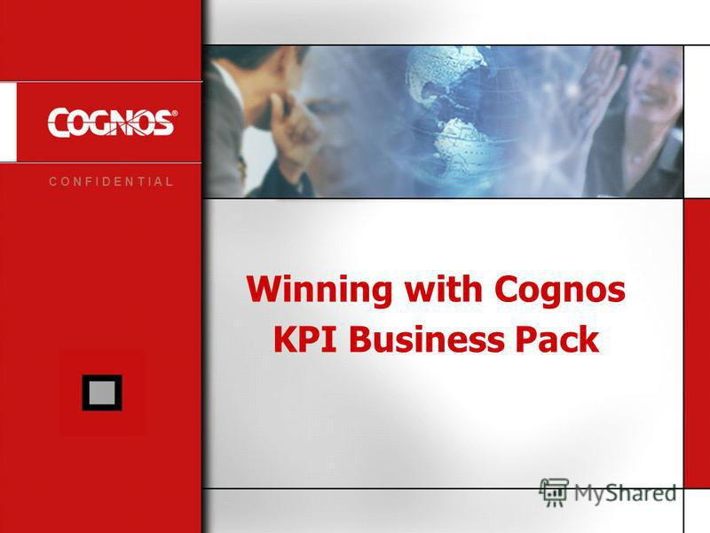 C O N F I D E N T I A L Winning with Cognos KPI Business Pack