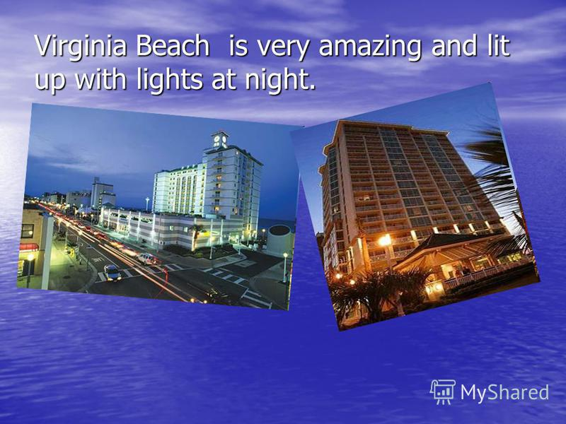 Virginia Beach is very amazing and lit up with lights at night.