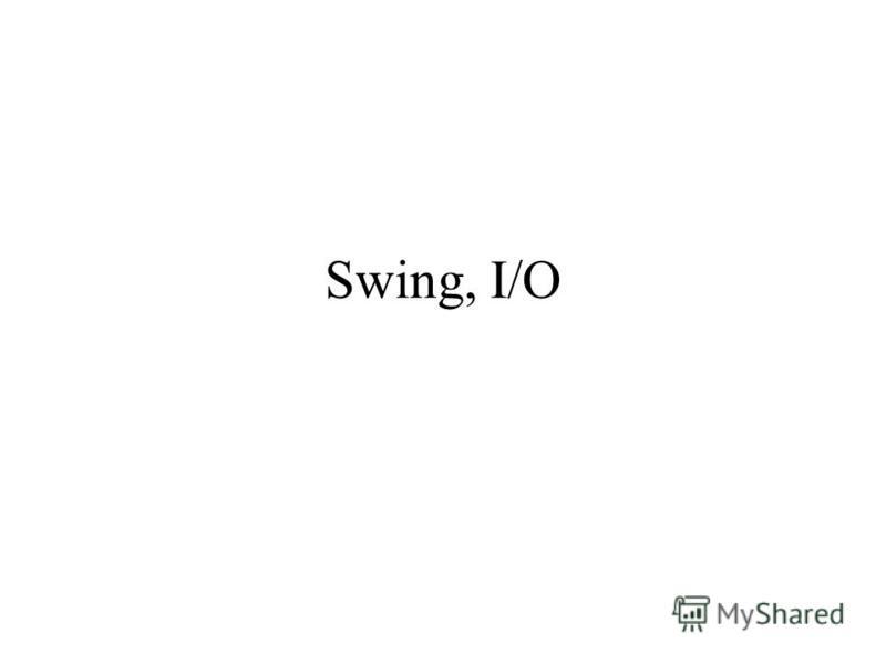 Swing, I/O