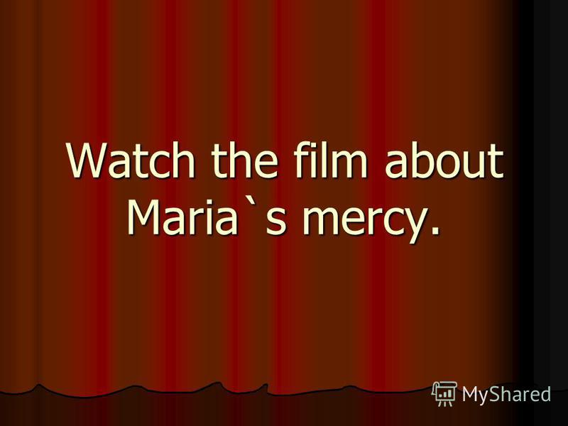 Watch the film about Maria`s mercy.