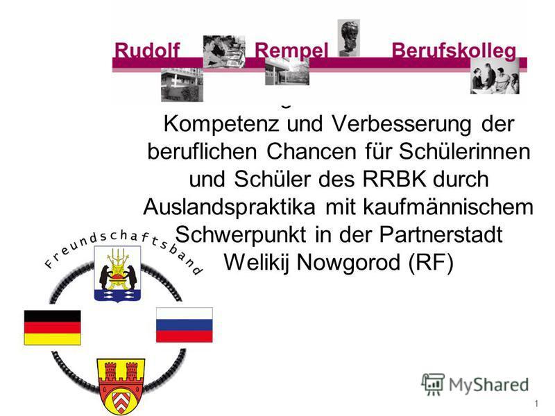 Förderung der interkulturellen Kompetenz und Verbesserung der beruflichen Chancen für Schülerinnen und Schüler des RRBK durch Auslandspraktika mit kaufmännischem Schwerpunkt in der Partnerstadt Welikij Nowgorod (RF) 1