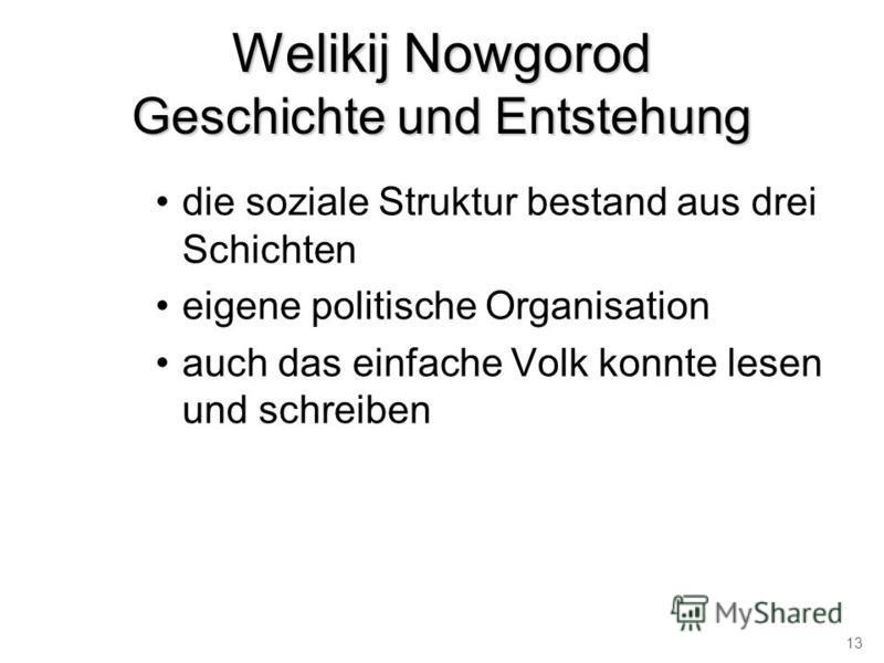Welikij Nowgorod Geschichte und Entstehung die soziale Struktur bestand aus drei Schichten eigene politische Organisation auch das einfache Volk konnte lesen und schreiben 13
