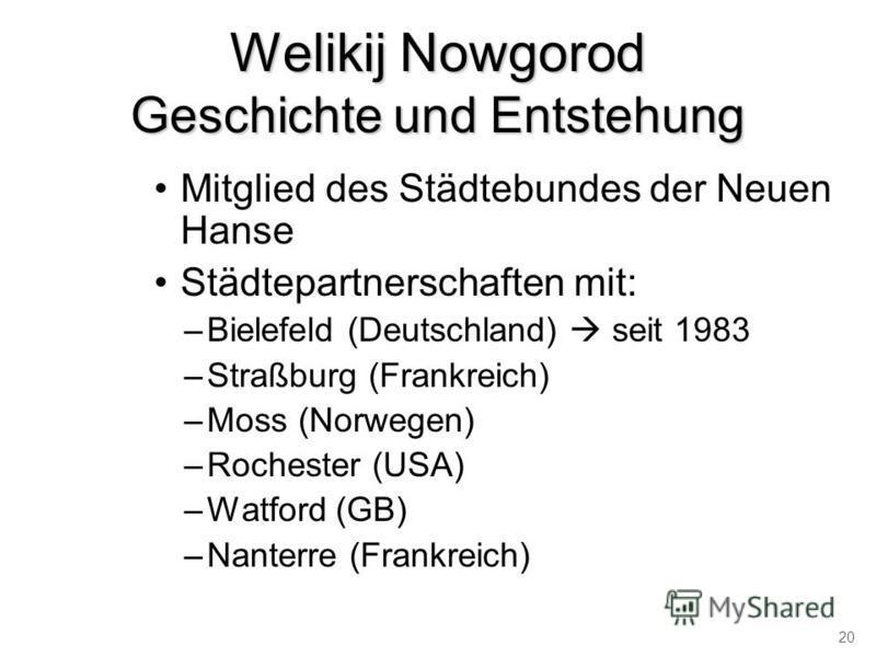 Welikij Nowgorod Geschichte und Entstehung Mitglied des Städtebundes der Neuen Hanse Städtepartnerschaften mit: –Bielefeld (Deutschland) seit 1983 –Straßburg (Frankreich) –Moss (Norwegen) –Rochester (USA) –Watford (GB) –Nanterre (Frankreich) 20