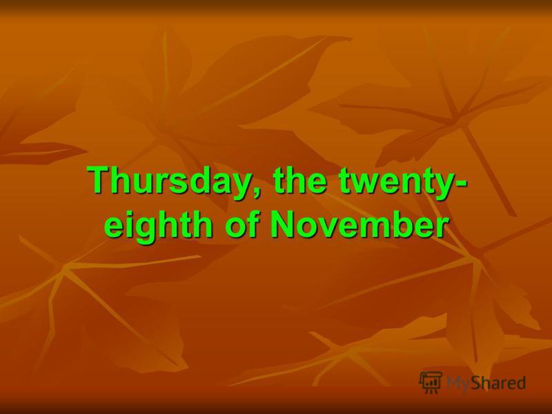 Thursday, the twenty- eighth of November