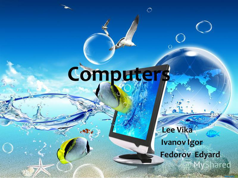 Computers Lee Vika Ivanov Igor Fedorov Edyard
