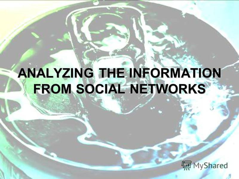 ANALYZING THE INFORMATION FROM SOCIAL NETWORKS